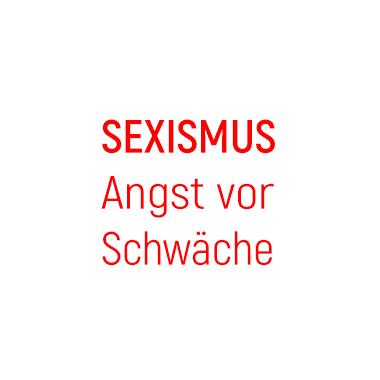 Sexismus - Angst vor Schwäche
